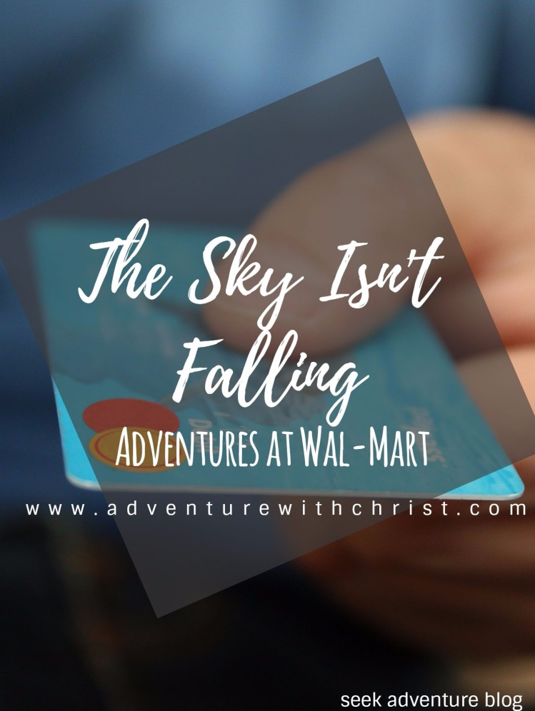 The Sky Isn't Falling! Adventures at Wal-Mart. Do you ever get stressed? Yeah! Read about my stressful week and how God brought me through it without hurting anyone! ;)