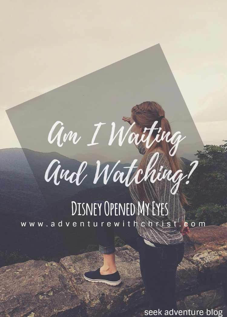 Am I Waiting And Watching? Disney Opened My Eyes